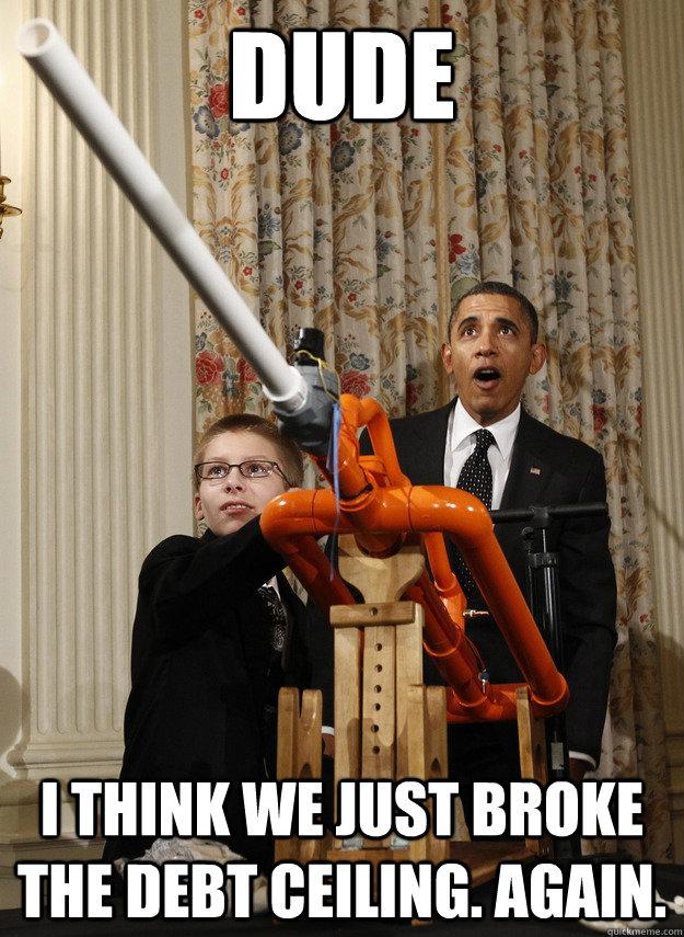 DUDE I think we just broke the debt ceiling. Again.