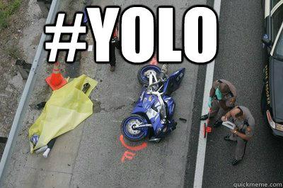 #YOLO  YOLO MOTO