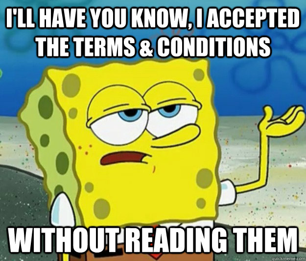 I'll have you know, i accepted the terms & conditions without reading them - I'll have you know, i accepted the terms & conditions without reading them  Tough Spongebob