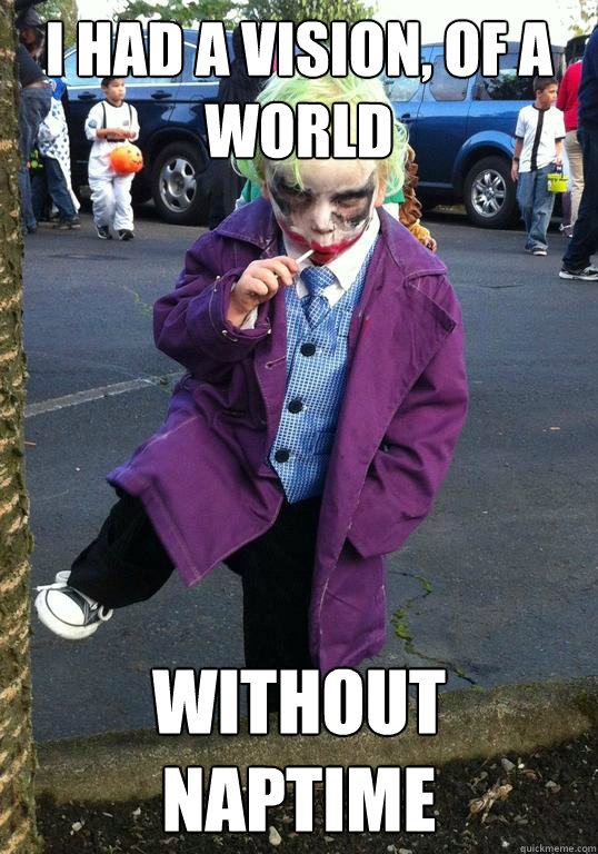 I had a vision, of a world Without naptime - I had a vision, of a world Without naptime  Joker kid