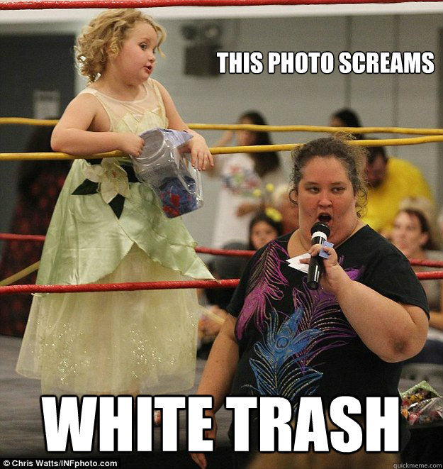 This photo screams  white trash - This photo screams  white trash  honey boo boo trash