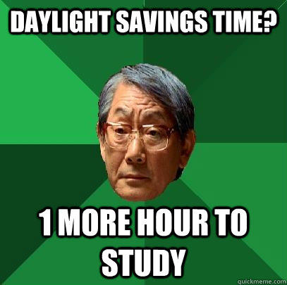 daylight savings time? 1 more hour to study  High Expectations Asian Father