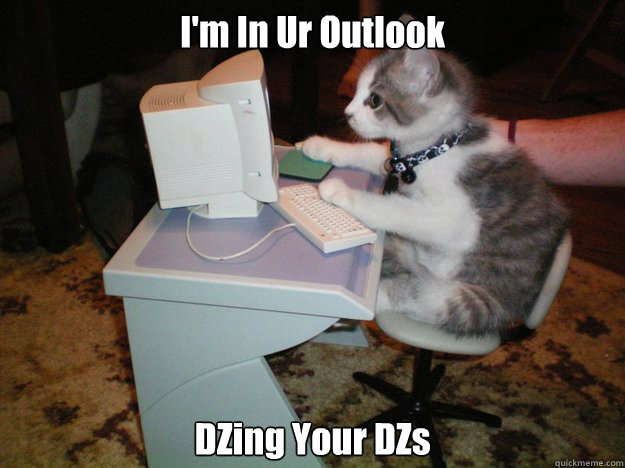 I'm In Ur Outlook DZing Your DZs