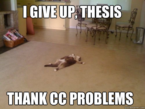 I give up, Thesis Thank cc problems