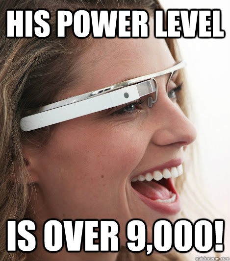 HIS POWER LEVEL IS OVER 9,000! - HIS POWER LEVEL IS OVER 9,000!  Google Project Scouter