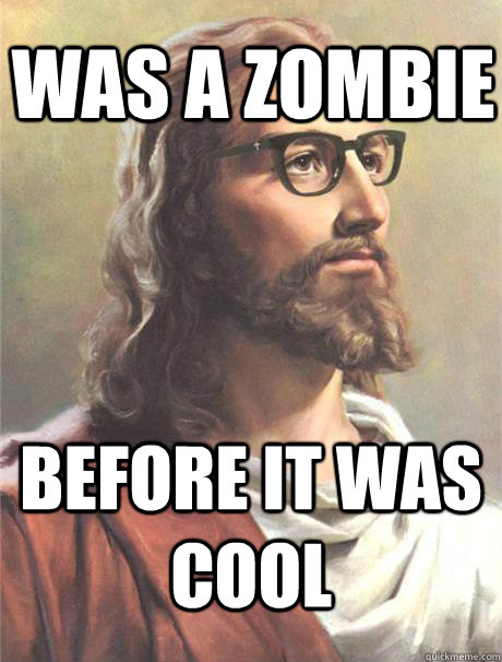 was a zombie before it was cool