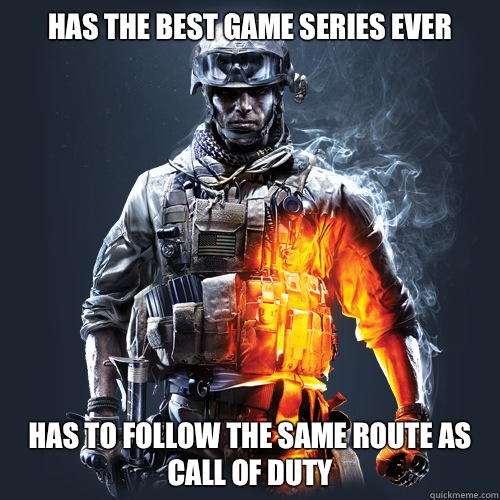Has the best game series ever  Has to follow the same route as call of duty