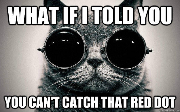 What if i told you You can't catch that red dot  Morpheus Cat Facts