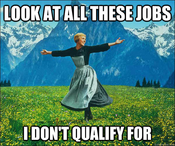 Look at all these jobs I don't qualify for - Look at all these jobs I don't qualify for  Sound of Music