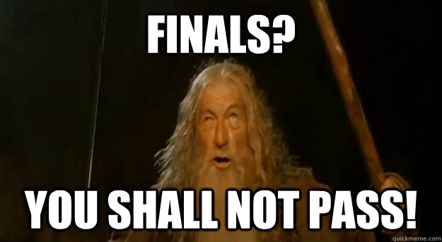 FINALS? you shall not pass!