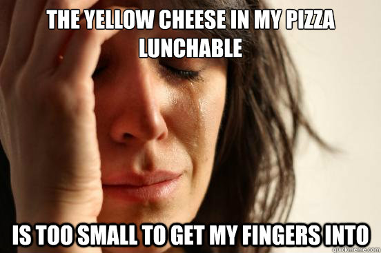 the yellow cheese in my pizza lunchable is too small to get my fingers into - the yellow cheese in my pizza lunchable is too small to get my fingers into  First World Problems