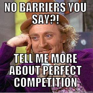 Perfect Competition - NO BARRIERS YOU SAY?! TELL ME MORE ABOUT PERFECT COMPETITION Condescending - 46226dd2d1363099828634957b6671f6c971f16a6be131c132e2e20e43108b5d