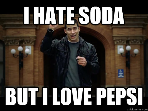 i hate soda but i love pepsi