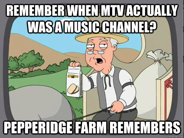 Remember when mtv actually was a music channel? Pepperidge Farm Remembers