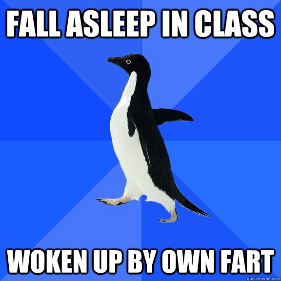 Fall asleep in class Woken up by own fart - Fall asleep in class Woken up by own fart  Socially Awkward Penguin