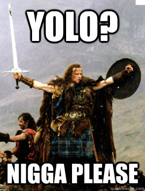 YOLO? Nigga please