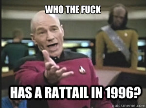 Who the fuck has a rattail in 1996? - Who the fuck has a rattail in 1996?  Annoyed Picard