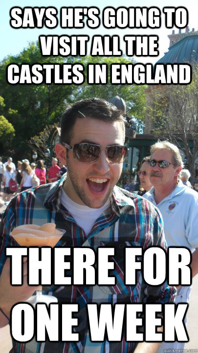 says he's going to visit all the castles in england there for one week