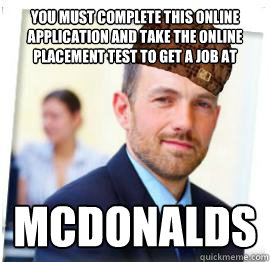 you must complete this online application and take the online placement test to get a job at Mcdonalds