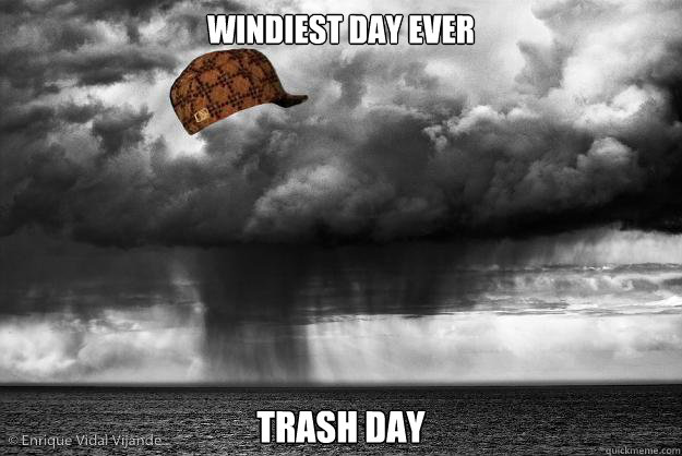 windiest day ever trash day
