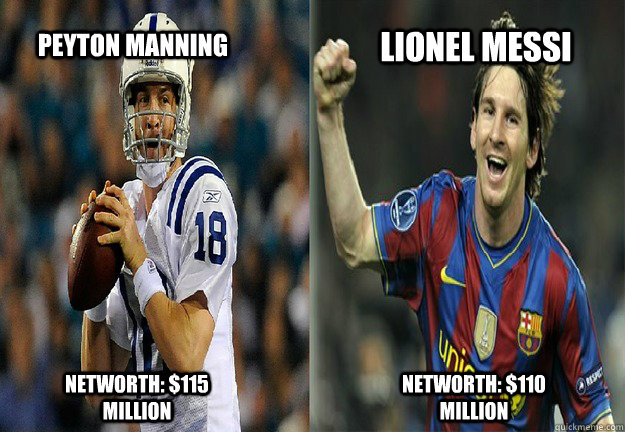 Peyton Manning Networth: $115 Million Lionel Messi Networth: $110 Million - Peyton Manning Networth: $115 Million Lionel Messi Networth: $110 Million  Problem Soccer Fans