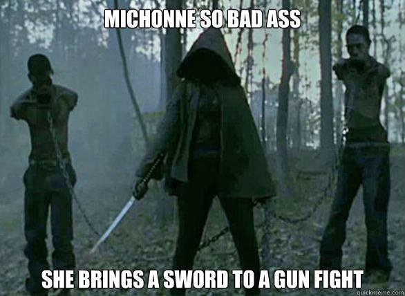 Michonne So Bad ASS She Brings A Sword to a Gun Fight
