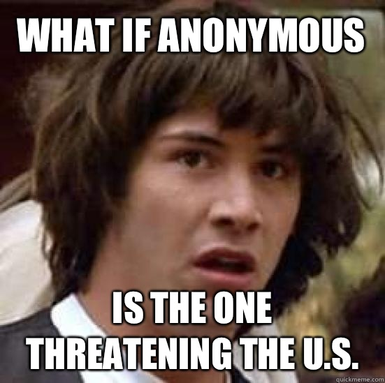 what if anonymous  Is the one threatening the U.S. - what if anonymous  Is the one threatening the U.S.  conspiracy keanu