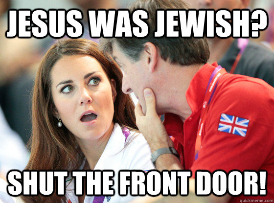 Jesus was Jewish? Shut The Front Door!