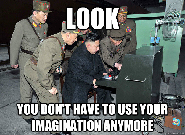 look You don't have to use your imagination anymore - look You don't have to use your imagination anymore  kim jong un