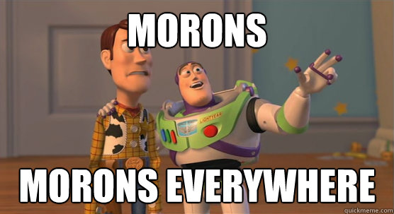 Morons morons everywhere - Morons morons everywhere  Toy Story Everywhere