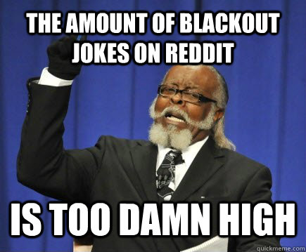 The amount of Blackout jokes on reddit is too damn high - The amount of Blackout jokes on reddit is too damn high  Too Damn High