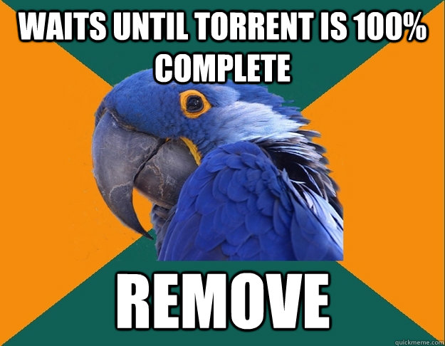 Waits until torrent is 100% complete remove - Waits until torrent is 100% complete remove  Paranoid Parrot