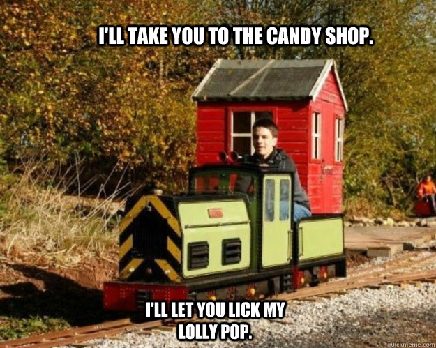 I Ll Take You To The Candy Shop I Ll Let You Lick My