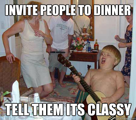 465e25afb5072e9eaa2a061260354af38cc5753e9c85c1eec5b359f45e02a5c8 invite people to dinner tell them its classy dinner party