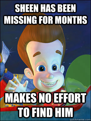 SHEEN HAS BEEN MISSING FOR MONTHS MAKES NO EFFORT TO FIND HIM