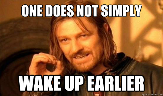 One Does Not Simply wake up earlier - One Does Not Simply wake up earlier  Boromir
