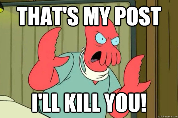 That's MY Post I'll Kill you! - That's MY Post I'll Kill you!  Ill kill you Zoidberg