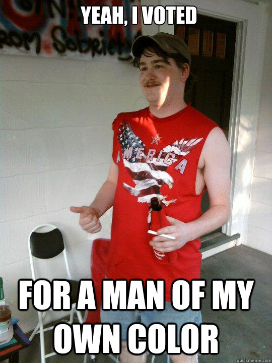 Yeah, I voted For a man of my own color - Yeah, I voted For a man of my own color  Redneck Randal