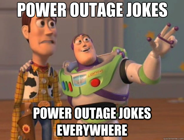 Power outage jokes power outage jokes everywhere - Power outage jokes power outage jokes everywhere  Toy Story