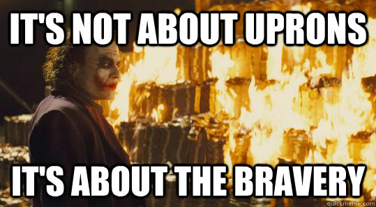 It's not about uprons It's about the bravery - It's not about uprons It's about the bravery  burning joker