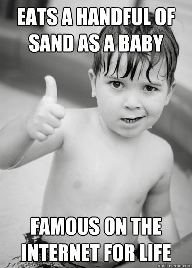 Eats A Handful Of Sand As A Baby Famous On The Internet For Life