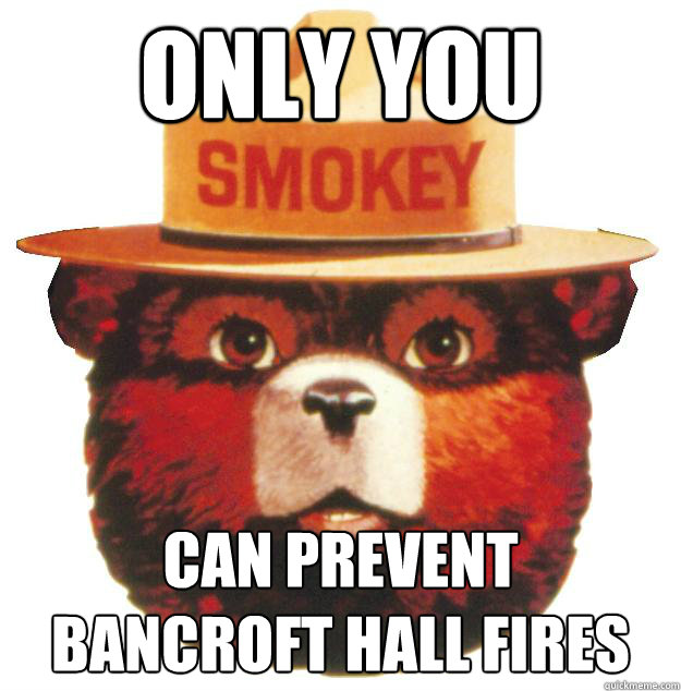 Only you Can prevent Bancroft Hall Fires  Smokey the Bear Says