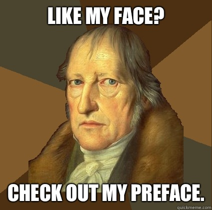 Like my face?  Check out my Preface. - Like my face?  Check out my Preface.  Demotivational Hegel