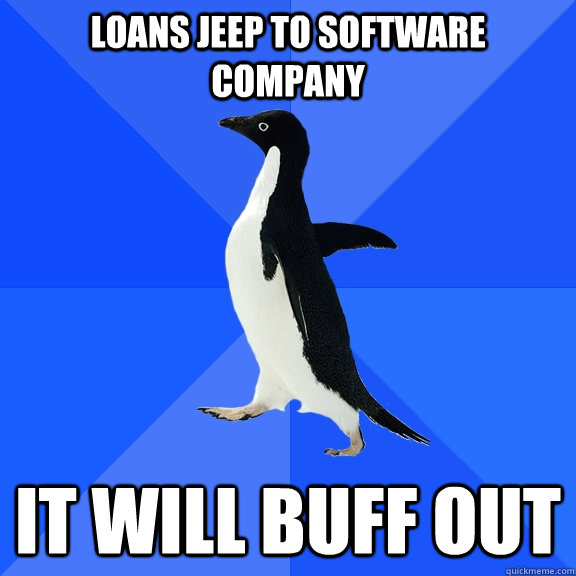 Loans Jeep to software company  It will buff out - Loans Jeep to software company  It will buff out  Socially Awkward Penguin