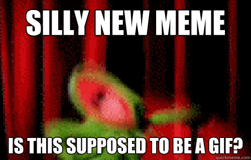 Silly New Meme Is This Supposed To Be A Gif Easily Excited Kermit