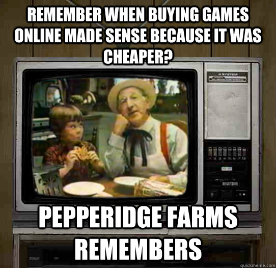 remember when buying games online made sense because it was cheaper? Pepperidge Farms remembers