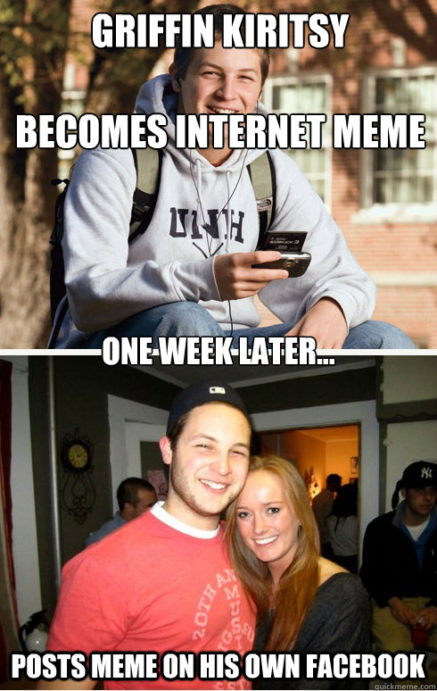 GRIFFIN KIRITSY  becomes internet meme one week later... posts meme on his own facebook
