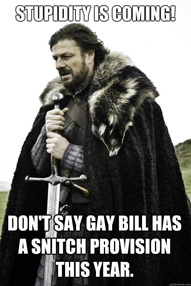 Stupidity is coming! Don't Say Gay bill has a snitch provision this year. - Stupidity is coming! Don't Say Gay bill has a snitch provision this year.  Winter is coming