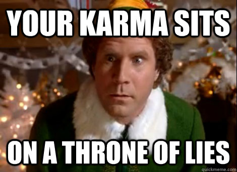 Your Karma sits on a throne of lies - Your Karma sits on a throne of lies  throne of lies will ferrell