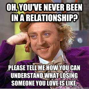 Oh, you've never been in a relationship? please tell me ...